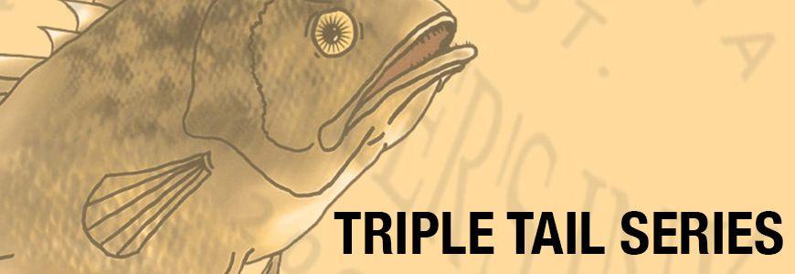 TRIPLE TAIL SERIES